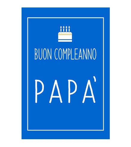 Frasi Di Auguri Papà Compleanno - Biglietto Auguri Papà Compleanno