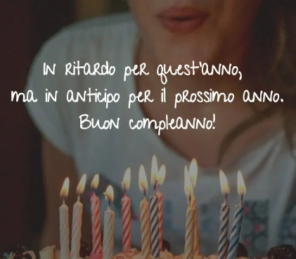 Frasi Auguri Compleanno Amica In Ritardo - Frasi Di Auguri Di Compleanno In Ritardo